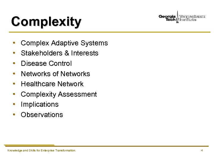 Complexity • • Complex Adaptive Systems Stakeholders & Interests Disease Control Networks of Networks