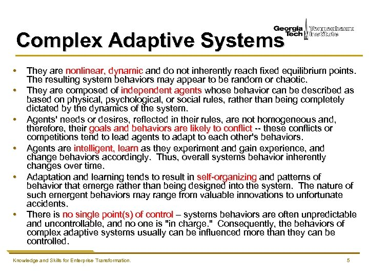 Complex Adaptive Systems • • • They are nonlinear, dynamic and do not inherently