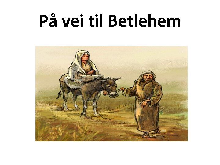 På vei til Betlehem