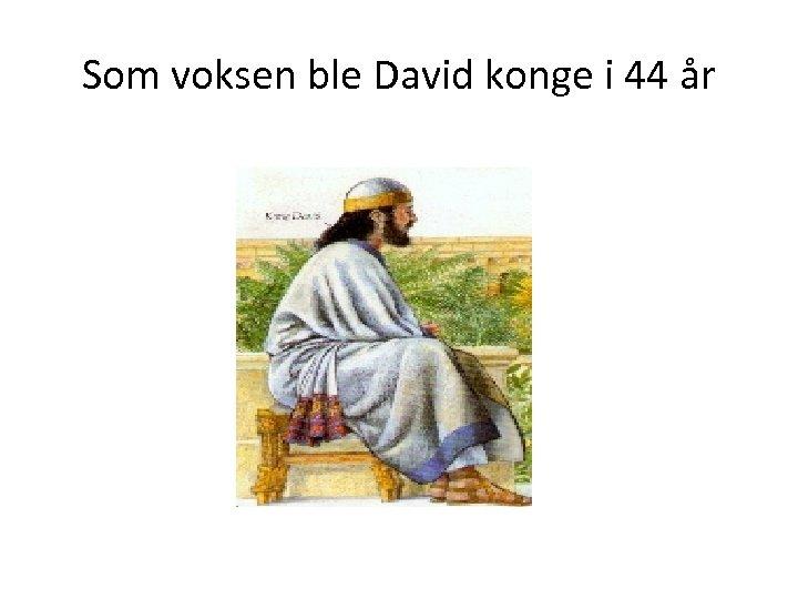 Som voksen ble David konge i 44 år