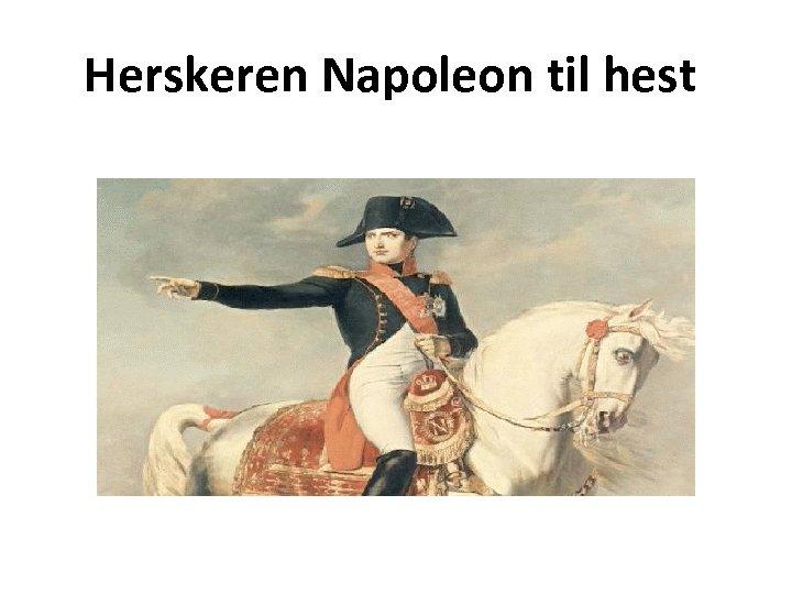 Herskeren Napoleon til hest