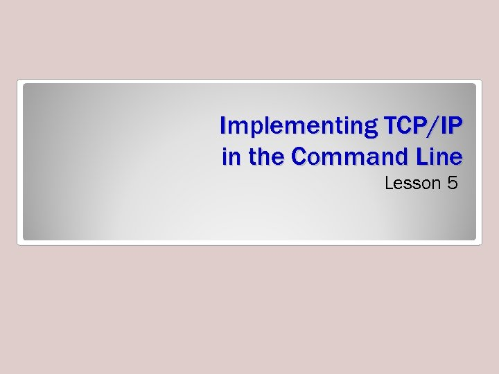 Implementing TCP/IP in the Command Line Lesson 5