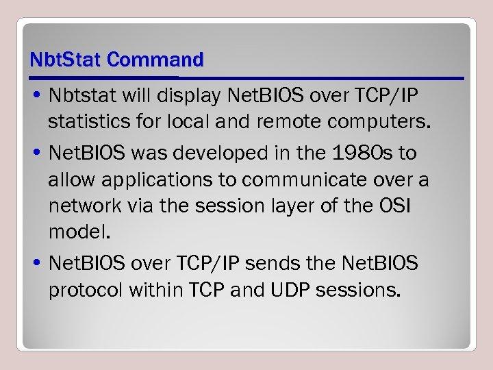 Nbt. Stat Command • Nbtstat will display Net. BIOS over TCP/IP statistics for local