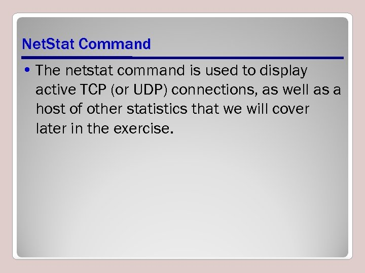 Net. Stat Command • The netstat command is used to display active TCP (or