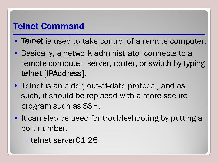 Telnet Command • Telnet is used to take control of a remote computer. •