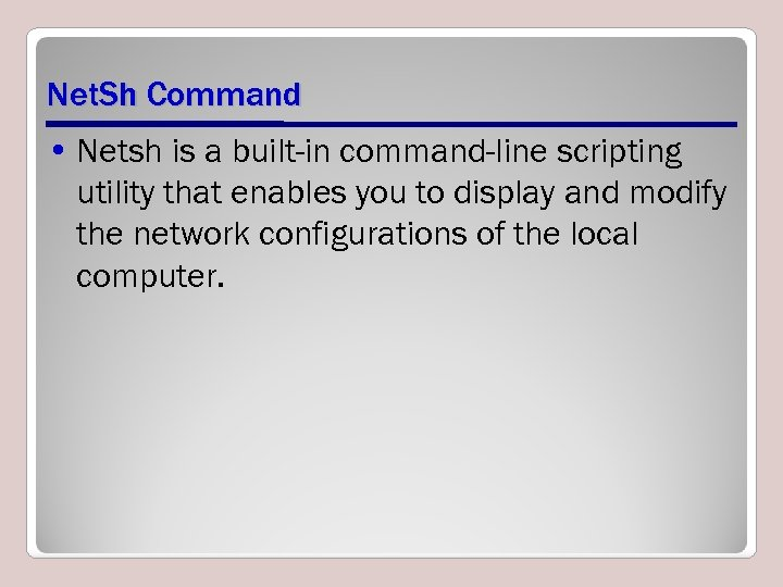 Net. Sh Command • Netsh is a built-in command-line scripting utility that enables you