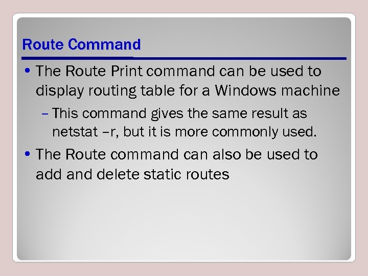 Route Command • The Route Print command can be used to display routing table