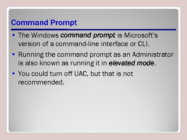 Command Prompt • The Windows command prompt is Microsoft's version of a command-line interface