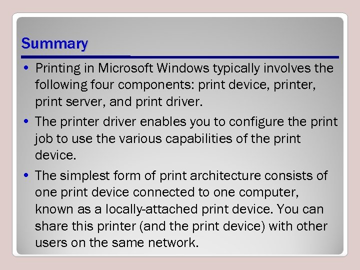 Summary • Printing in Microsoft Windows typically involves the following four components: print device,