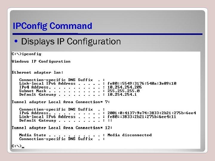 IPConfig Command • Displays IP Configuration