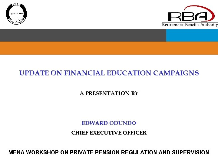 UPDATE ON FINANCIAL EDUCATION CAMPAIGNS A PRESENTATION BY EDWARD ODUNDO CHIEF EXECUTIVE OFFICER MENA