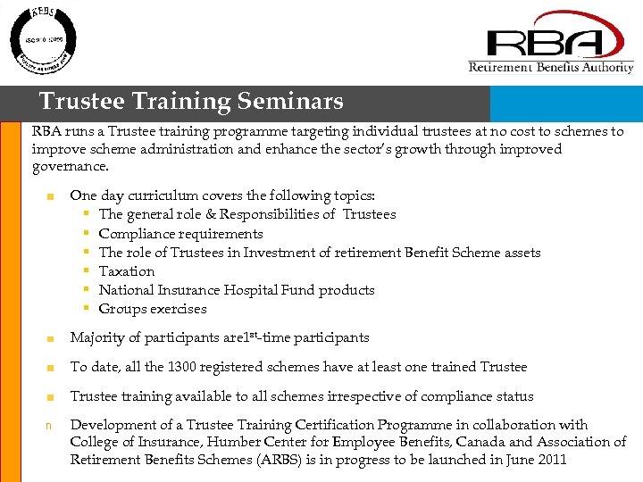 Trustee Training Seminars RBA runs a Trustee training programme targeting individual trustees at no