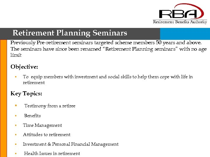 Retirement Planning Seminars § Previously Pre-retirement seminars targeted scheme members 50 years and above.