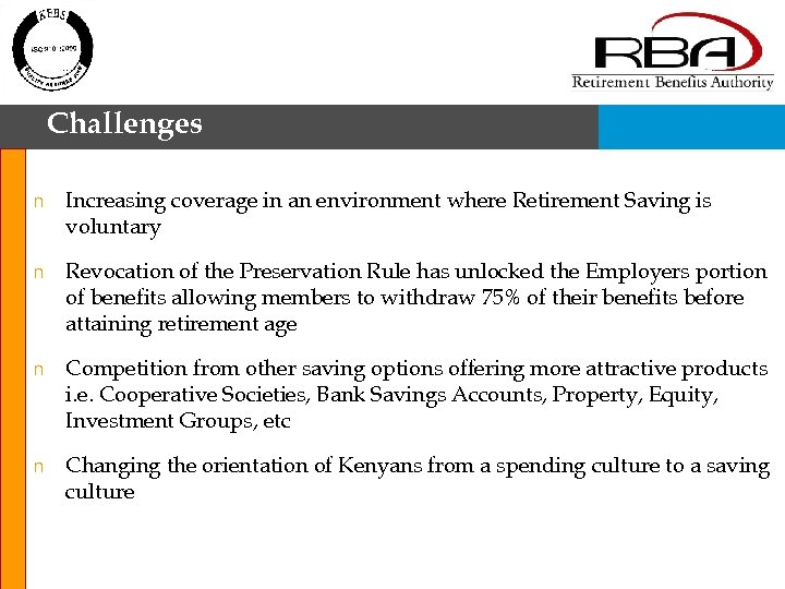 Challenges n Increasing coverage in an environment where Retirement Saving is voluntary n Revocation