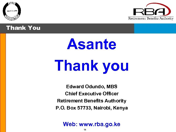 Thank You Asante Thank you Edward Odundo, MBS Chief Executive Officer Retirement Benefits Authority