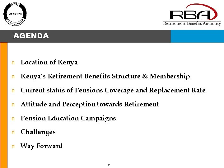 AGENDA n Location of Kenya n Kenya's Retirement Benefits Structure & Membership n Current