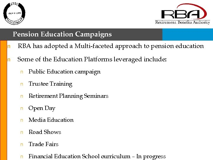 Pension Education Campaigns n RBA has adopted a Multi-faceted approach to pension education n