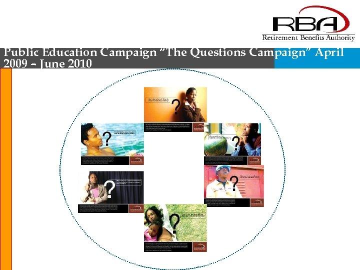 """Public Education Campaign """"The Questions Campaign"""" April 2009 – June 2010"""