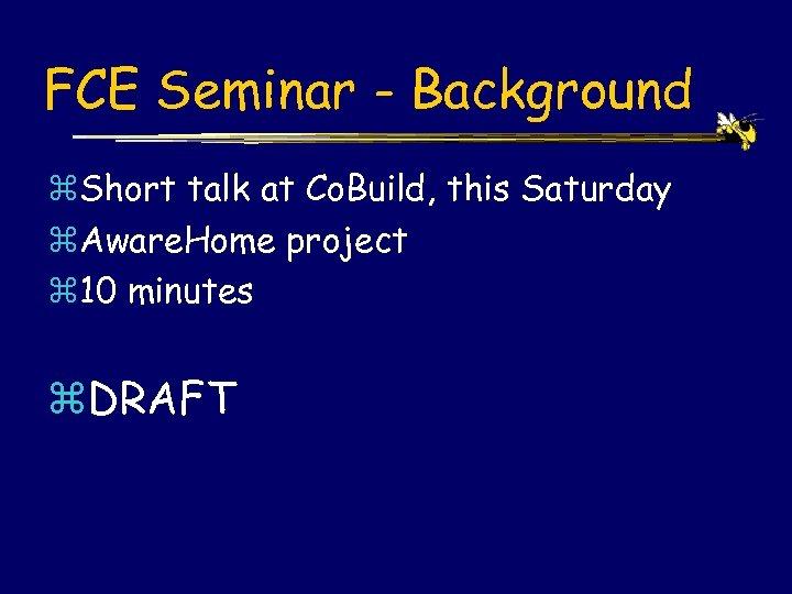FCE Seminar - Background z. Short talk at Co. Build, this Saturday z. Aware.