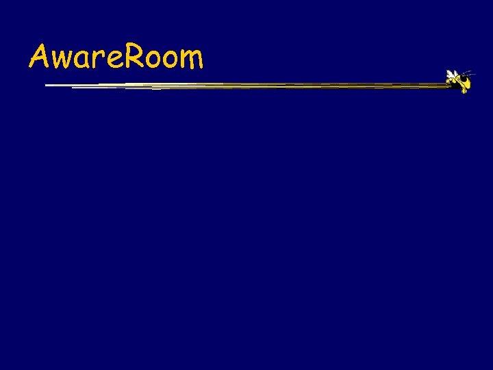 Aware. Room