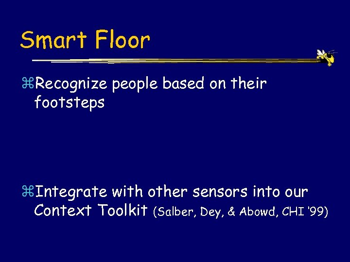 Smart Floor z. Recognize people based on their footsteps z. Integrate with other sensors