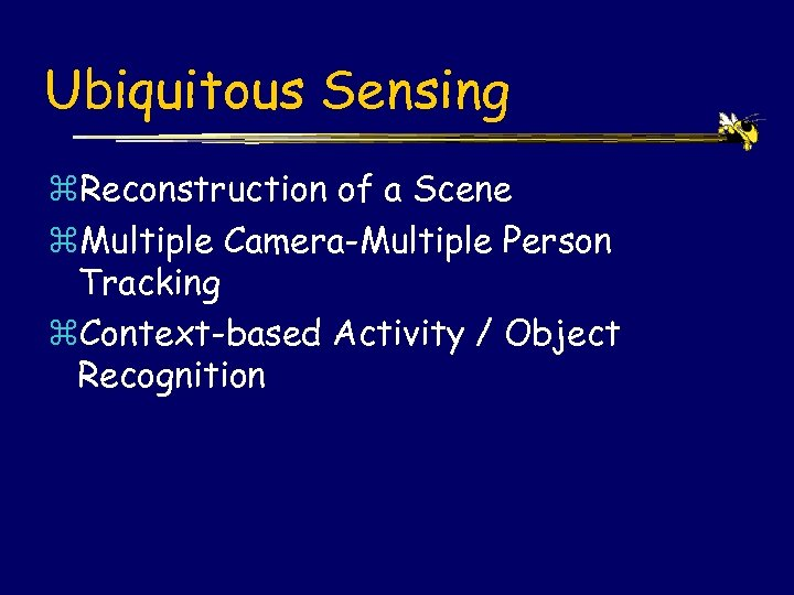 Ubiquitous Sensing z. Reconstruction of a Scene z. Multiple Camera-Multiple Person Tracking z. Context-based