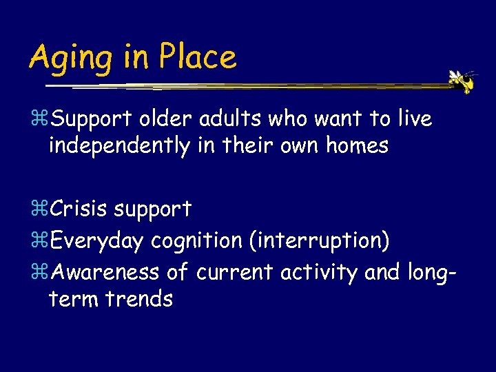 Aging in Place z. Support older adults who want to live independently in their