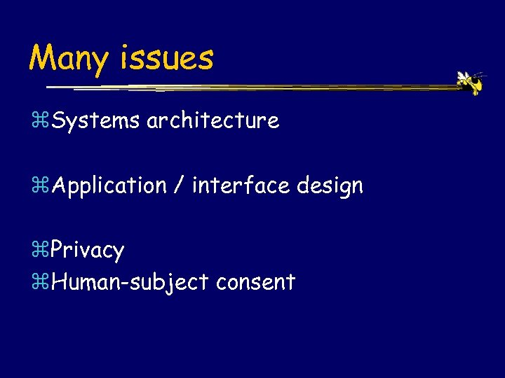 Many issues z. Systems architecture z. Application / interface design z. Privacy z. Human-subject