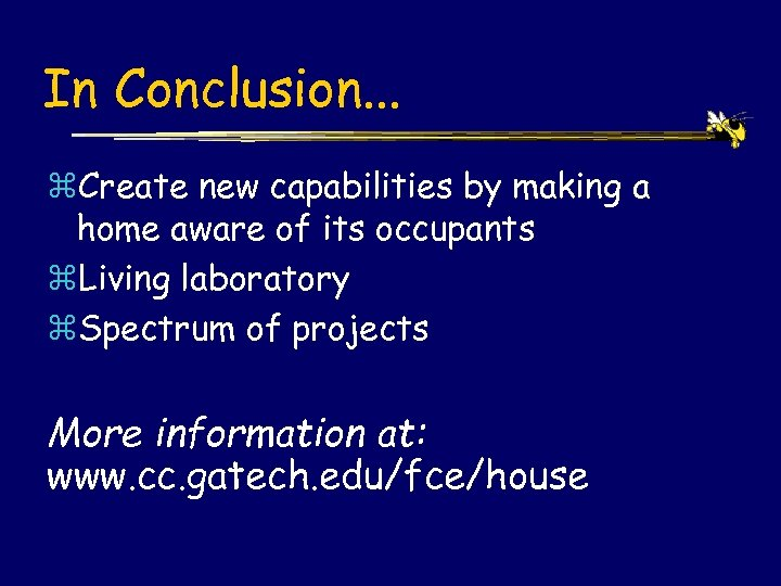 In Conclusion. . . z. Create new capabilities by making a home aware of