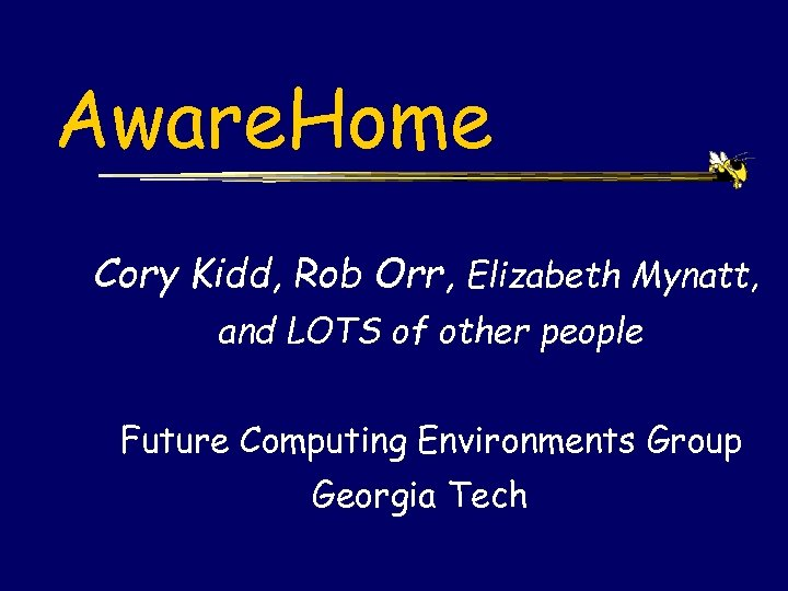 Aware. Home Cory Kidd, Rob Orr, Elizabeth Mynatt, and LOTS of other people Future