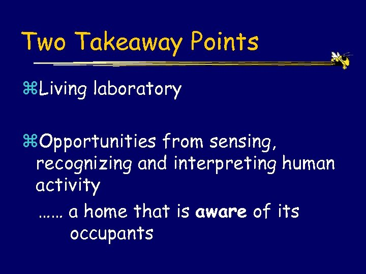 Two Takeaway Points z. Living laboratory z. Opportunities from sensing, recognizing and interpreting human