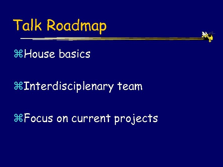 Talk Roadmap z. House basics z. Interdisciplenary team z. Focus on current projects