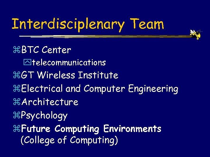 Interdisciplenary Team z. BTC Center ytelecommunications z. GT Wireless Institute z. Electrical and Computer