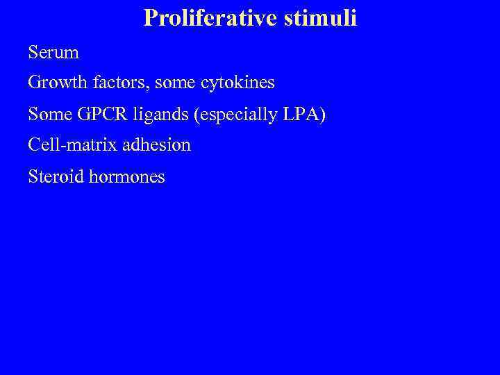 Proliferative stimuli Serum Growth factors, some cytokines Some GPCR ligands (especially LPA) Cell-matrix adhesion