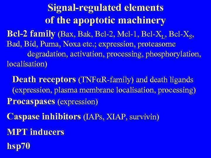 Signal-regulated elements of the apoptotic machinery Bcl-2 family (Bax, Bak, Bcl-2, Mcl-1, Bcl-XL, Bcl-XS,
