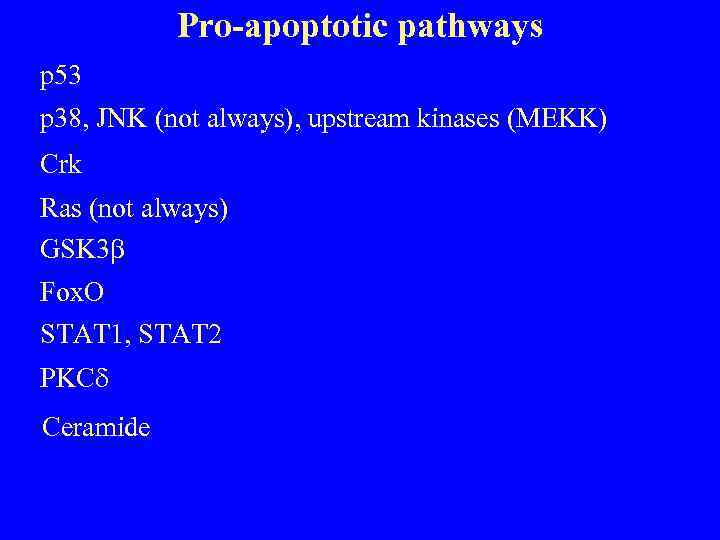 Pro-apoptotic pathways p 53 p 38, JNK (not always), upstream kinases (MEKK) Crk Ras