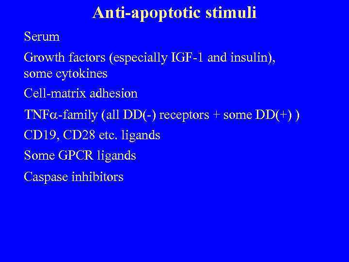 Anti-apoptotic stimuli Serum Growth factors (especially IGF-1 and insulin), some cytokines Cell-matrix adhesion TNF