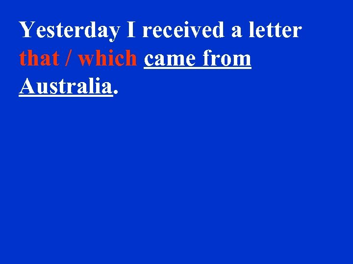 Yesterday I received a letter that / which came from Australia.