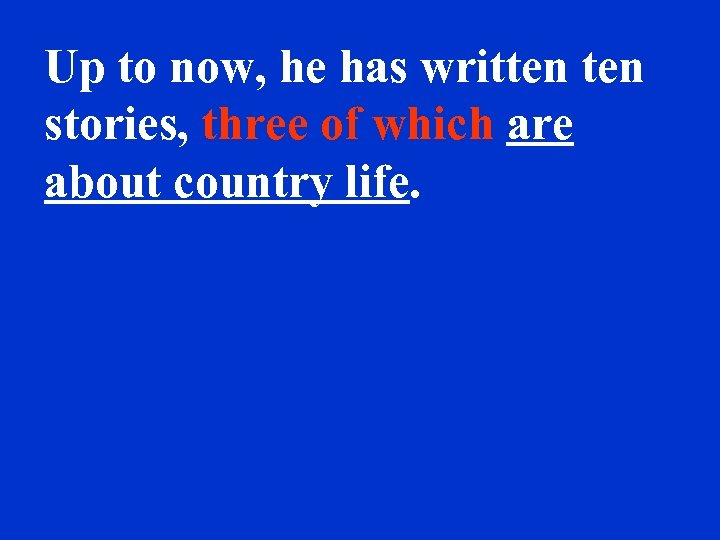 Up to now, he has written stories, three of which are about country life.