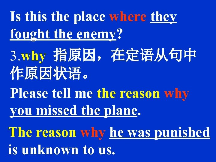 Is this the place where they fought the enemy? 3. why 指原因,在定语从句中 作原因状语。 Please