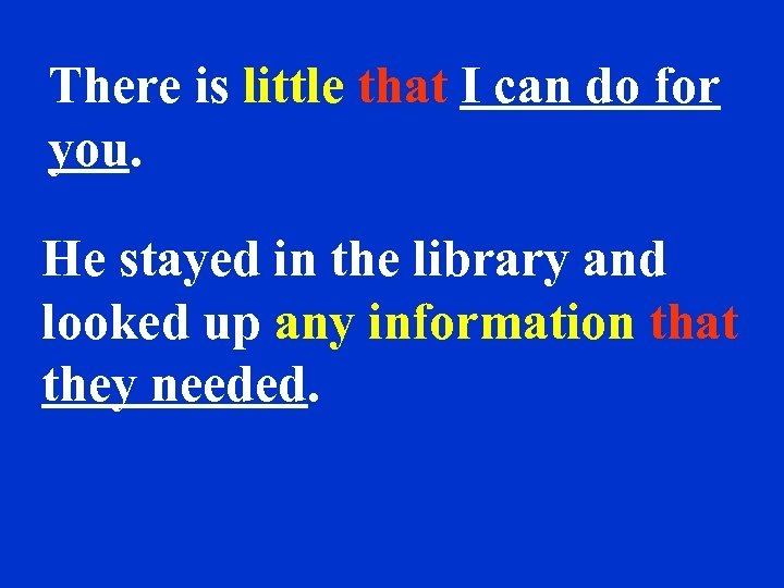 There is little that I can do for you. He stayed in the library
