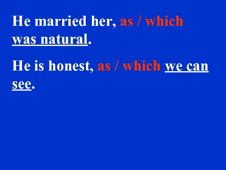 He married her, as / which was natural. He is honest, as / which
