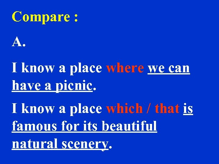 Compare : A. I know a place where we can have a picnic. I