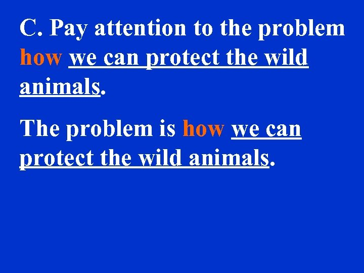 C. Pay attention to the problem how we can protect the wild animals. The