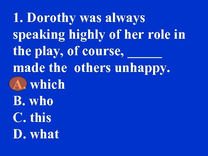 1. Dorothy was always speaking highly of her role in the play, of course,