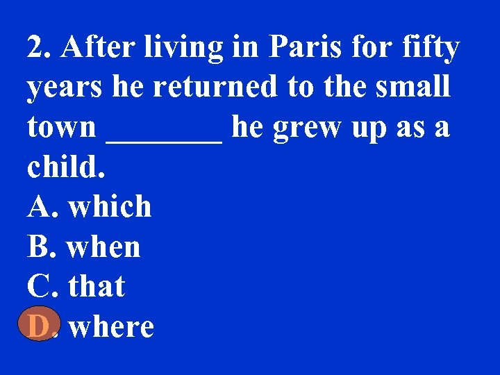 2. After living in Paris for fifty years he returned to the small town