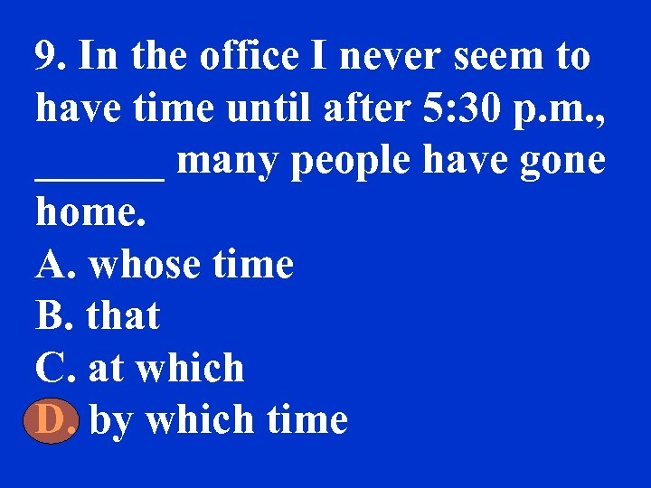 9. In the office I never seem to have time until after 5: 30