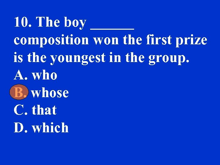 10. The boy ______ composition won the first prize is the youngest in the
