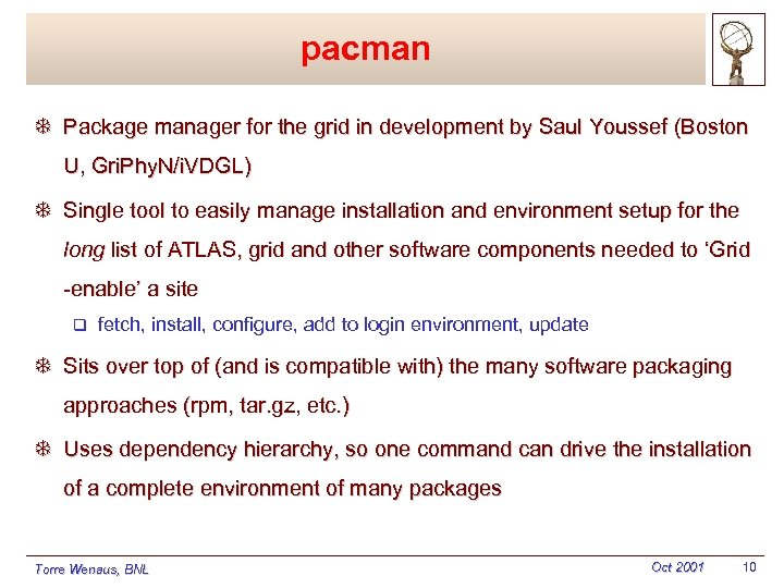 pacman T Package manager for the grid in development by Saul Youssef (Boston U,
