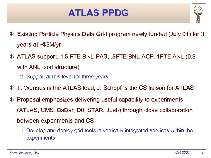 ATLAS PPDG T Existing Particle Physics Data Grid program newly funded (July 01) for